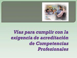 Vías cumplir acreditación competencias profesionales