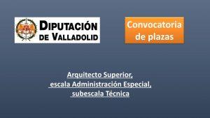 Diputacion Valladolid arquitecto superior
