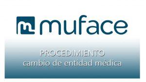 MUFACE Procedimiento cambio entidad médica